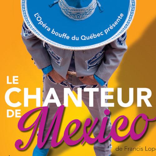 ACTUALITÉS- ÉVÈNEMENTS- LE CHANTEUR DE MEXICO DE FRANCIS LOPEZ PAR L'OPÉRA BOUFFE DU QUÉBEC