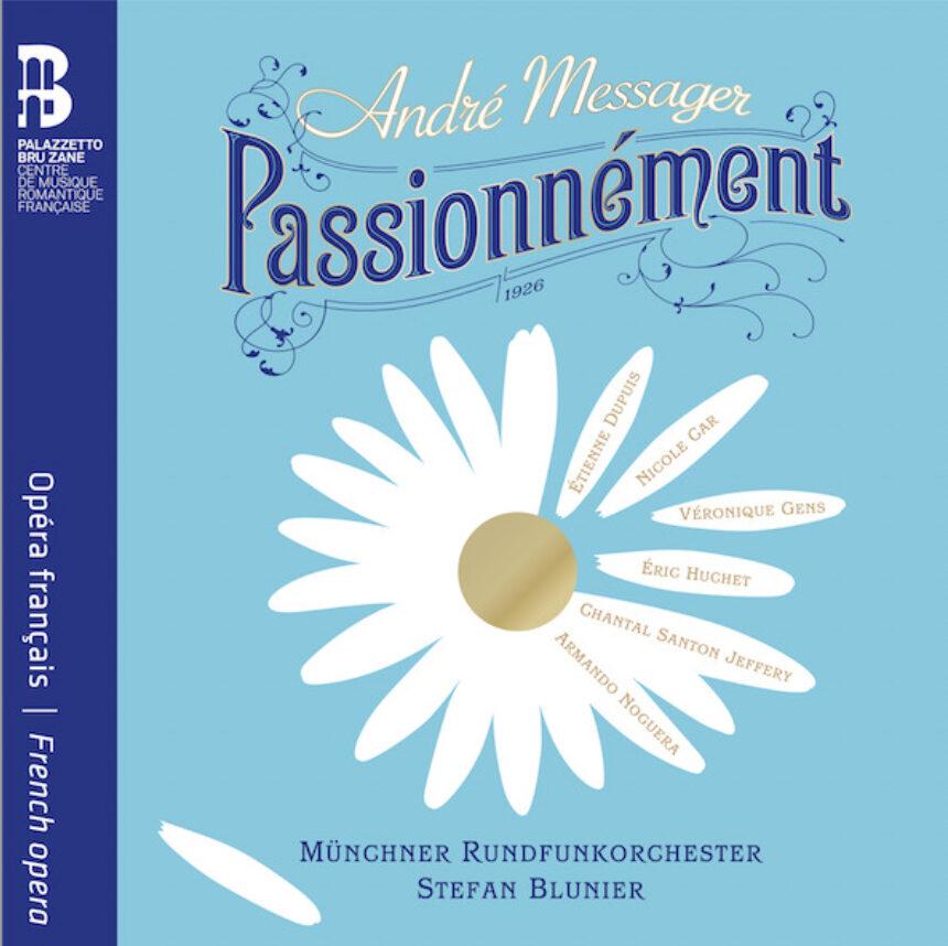 CRITIQUE- CD- Passionnnément d'André Messager- Un manifeste de splendeurs vocales par Étienne Dupuis, Nicole Car et Véronique Gens